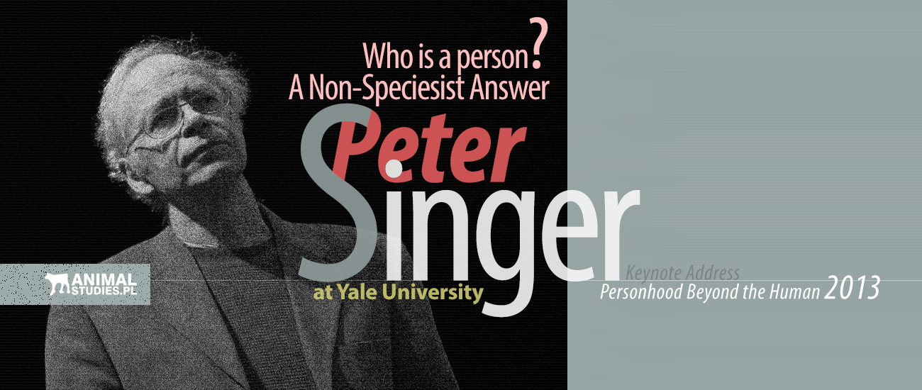 Peter SINGER - Who is a person? A Non-Speciesist Answer - AnimalStudies.pl