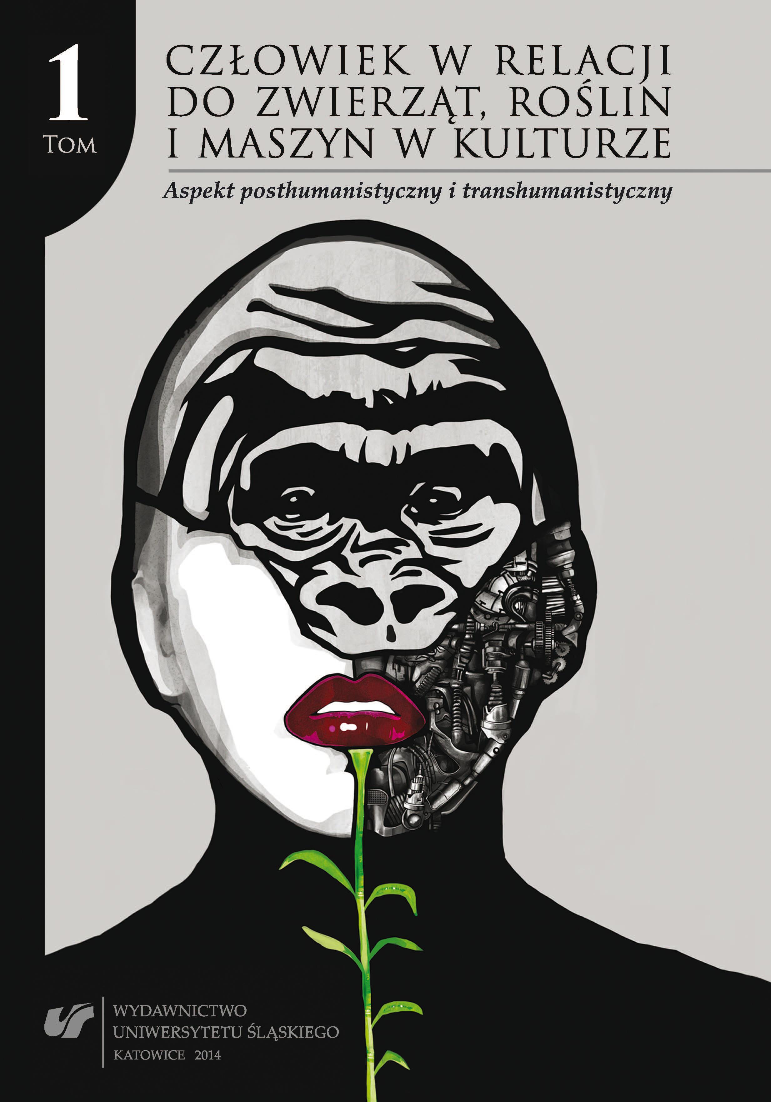 Człowiek w relacji do zwierząt, roślin i maszyn w kulturze. Aspekt posthumanistyczny i transhumanistyczny. Tom 1 - AnimalStudies.pl